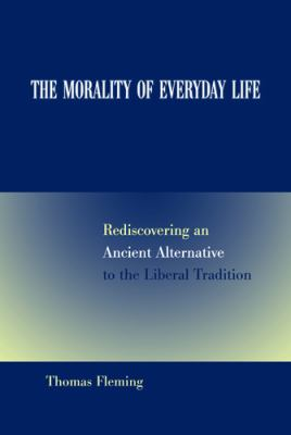 The Morality of Everyday Life: Rediscovering an Ancient Alternative to the Liberal Tradition 9780826217677
