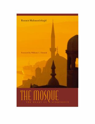 The Mosque: The Heart of Submission 9780823225842