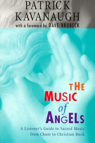 The Music of Angels: A Listener's Guide to Sacred Music from Chant to Christian Rock 9780829410198