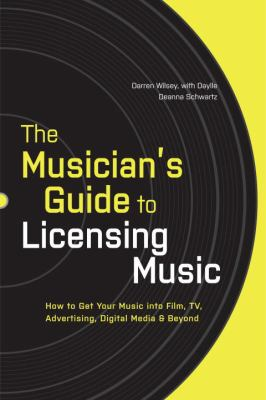 The Musician's Guide to Licensing Music: How to Get Your Music Into Film, TV, Advertising, Digital Media & Beyond 9780823014873