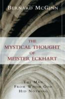 The Mystical Thought of Meister Eckhart: The Man from Whom God Hid Nothing 9780824519964