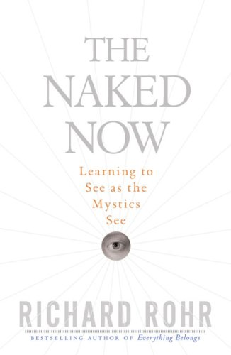 The Naked Now: Learning to See as the Mystics See 9780824525439