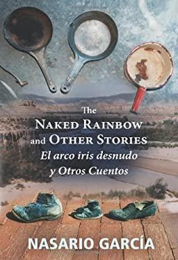 The Naked Rainbow and Other Stories/El Arco Iris Desnudo y Otros Cuentos 9780826345998