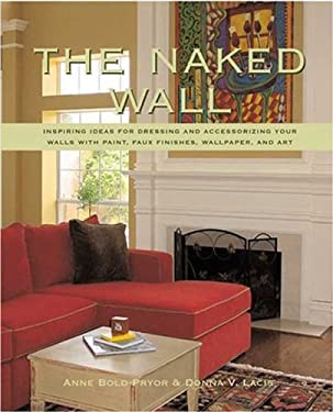 The Naked Wall: Inspiring Ideas for Paint, Unique Finishes, Wall Coverings, and Art 9780823031528