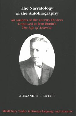 """The Narratology of the Autobiography: An Analysis of the Literary Devices Employed in Ivan Bunin's """"The Life of Arsen'ev"""""""