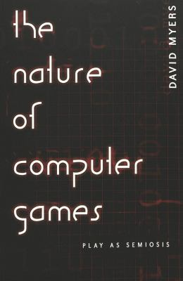 The Nature of Computer Games: Play as Semiosis 9780820467009