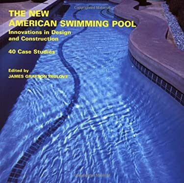The New American Swimming Pool: Innovations in Design and Construction: 40 Case Studies 9780823031757