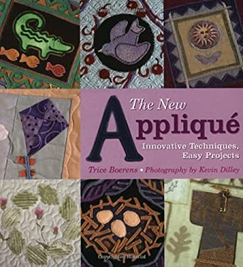 The New Applique: Innovative Techniques, Easy Projects 9780823031832