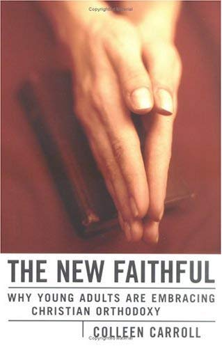 The New Faithful: Why Young Adults Are Embracing Christian Orthodoxy 9780829416459
