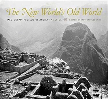 The New World's Old World: Photographic Views of Ancient America 9780826329714