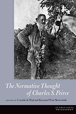 The Normative Thought of Charles S. Peirce 9780823242443