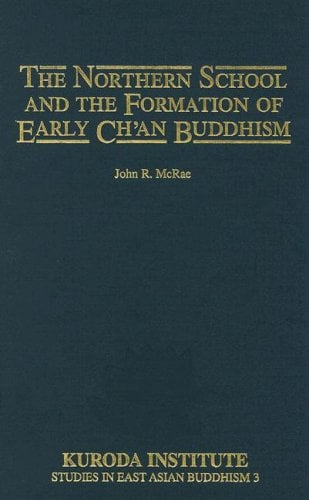 The Northern School and the Formation of Early Ch'an Buddhism 9780824810566
