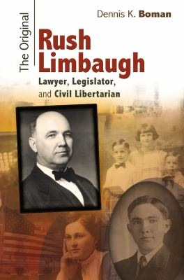 The Original Rush Limbaugh: Lawyer, Legislator, and Civil Libertarian 9780826219800