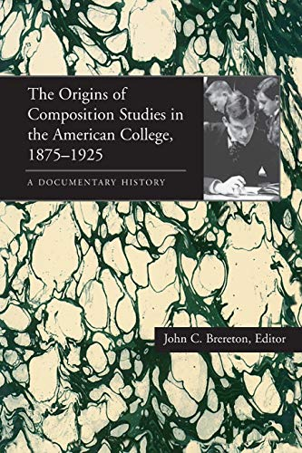 The Origins of Composition Studies in the American College, 18751925: A Documentary History 9780822955351