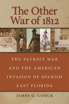 The Other War of 1812: The Patriot War and the American Invasion of Spanish East Florida 9780820329215