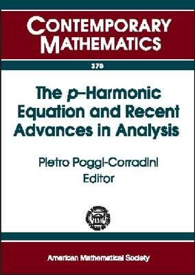 The P-Harmonic Equation and Recent Advances in Analysis: Iiird Prairie Analysis Seminar, October 17-18, 2003, Kansas State University, Manhattan, Kans 9780821836101