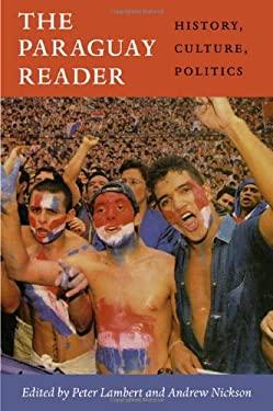 The Paraguay Reader: History, Culture, Politics 9780822352686