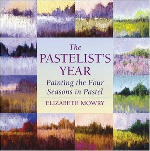 The Pastelist's Year: Painting the Four Seasons in Pastel 9780823039357