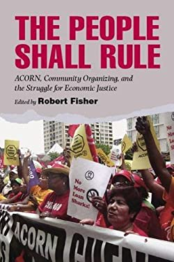 The People Shall Rule: ACORN, Community Organizing, and the Struggle for Economic Justice 9780826516572