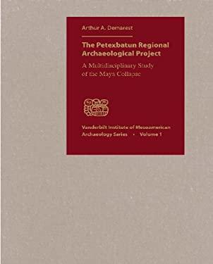 The Petexbatun Regional Archaeological Project: A Multidisciplinary Study of the Maya Collapse 9780826514431