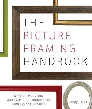 The Picture Framing Handbook: Matting, Mounting, and Framing Techniques for Professional Results 9780823098019