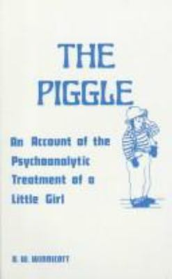The Piggle: An Account of the Psychoanalytic Treatment of a Little Girl 9780823681891