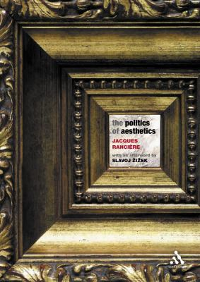 The Politics of Aesthetics: The Distribution of the Sensible 9780826470676