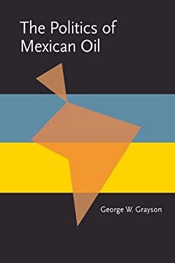 The Politics of Mexican Oil 9780822953234