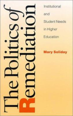 The Politics of Remediation: Institutional and Student Needs in Higher Education 9780822941866