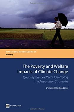 The Poverty and Welfare Impacts of Climate Change: Quantifying the Effects, Identifying the Adaptation Strategies 9780821396117