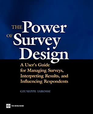 The Power of Survey Design: A User's Guide for Managing Surveys, Interpreting Results, and Influencing Respondents 9780821363928