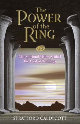 The Power of the Ring: The Spiritual Vision Behind the Lord of the Rings 9780824522773