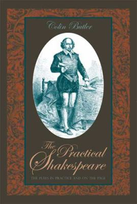The Practical Shakespeare: The Plays in Practice and on the Page 9780821416211