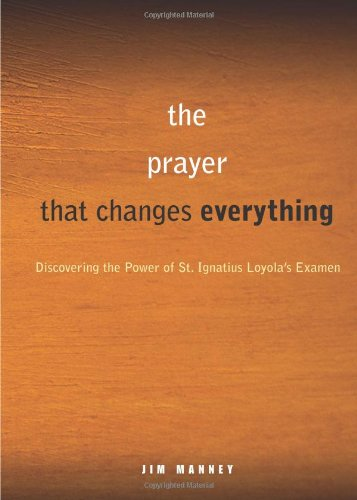 A Simple Life Changing Prayer: Discovering the Power of St. Ignatius Loyola's Examen