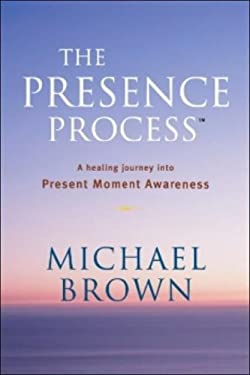 The Presence Process: A Healing Journey Into Present Moment Awareness 9780825305375