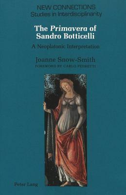 The Primavera of Sandro Botticelli: A Neoplatonic Interpretation Foreword by Carlo Pedretti
