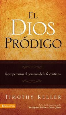 El Dios Prodigo: Recuperemos el Corazon de la Fe Cristiana 9780829758993