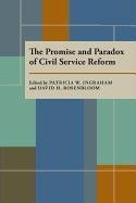 The Promise and Paradox of Civil Service Reform 9780822954965