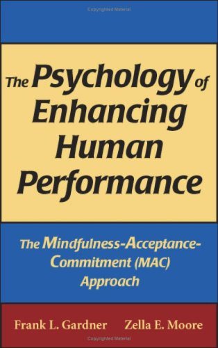 The Psychology of Enhancing Human Performance: The Mindfulness-Acceptance-Commitment (MAC) Approach 9780826102607