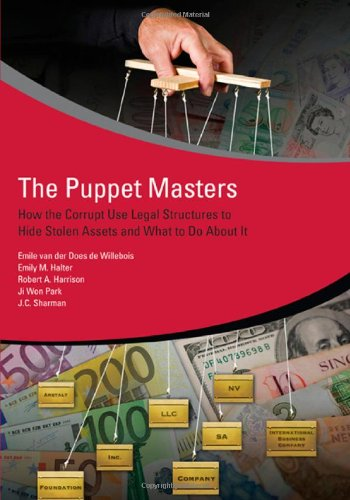 The Puppet Masters: How the Corrupt Use Legal Structures to Hide Stolen Assets and What to Do about It 9780821388945