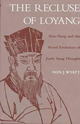 The Recluse of Loyang: Shao Yung and the Moral Evolution of Early Sung Thought 9780824817558