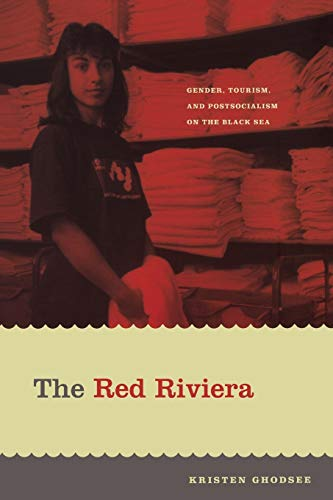The Red Riviera: Gender, Tourism, and Postsocialism on the Black Sea 9780822336624