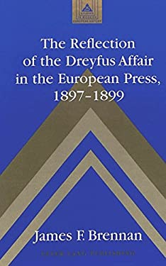 The Reflection of the Dreyfus Affair in the European Press, 1897-1899 9780820438443