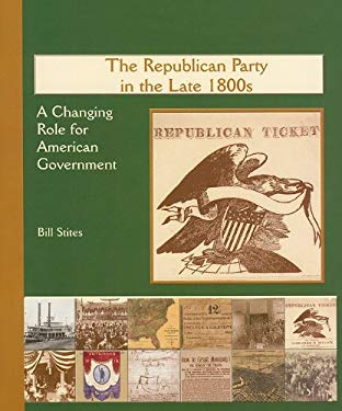 The Republican Party in the Late 1800s: A Changing Role for American Government 9780823942855