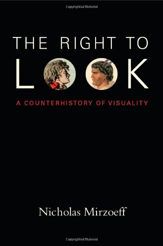The Right to Look: A Counterhistory of Visuality 9780822349181