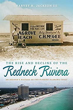 The Rise and Decline of the Redneck Riviera: An Insider's History of the Florida-Alabama Coast 9780820334004