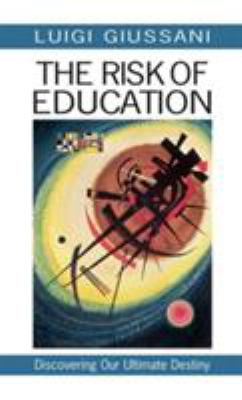 The Risk of Education: Discovering Our Ultimate Destiny 9780824518998