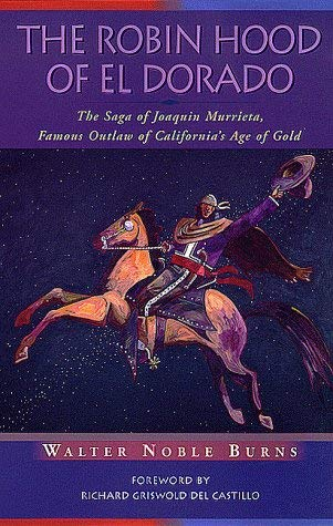 The Robin Hood of El Dorado: The Saga of Joaquin Murrieta, Famous Outlaw of California's Age of Gold 9780826321558