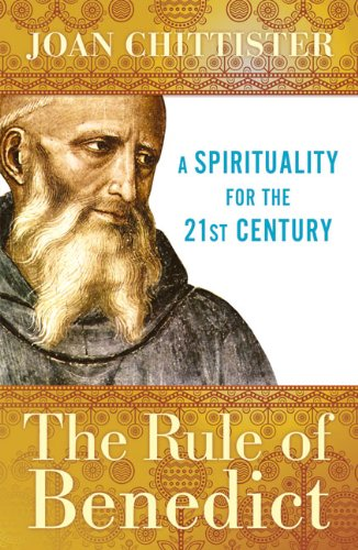 The Rule of Benedict: A Spirituality for the 21st Century