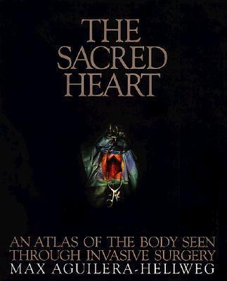 The Sacred Heart: An Atlas of the Body Seen Through Invasive Surgery 9780821223772